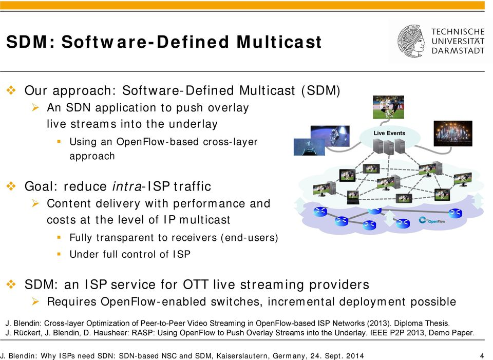 for OTT live streaming providers Requires OpenFlow-enabled switches, incremental deployment possible J.