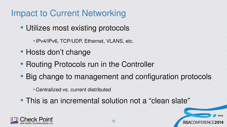 s don t change Routing Protocols run in the Controller Big change to