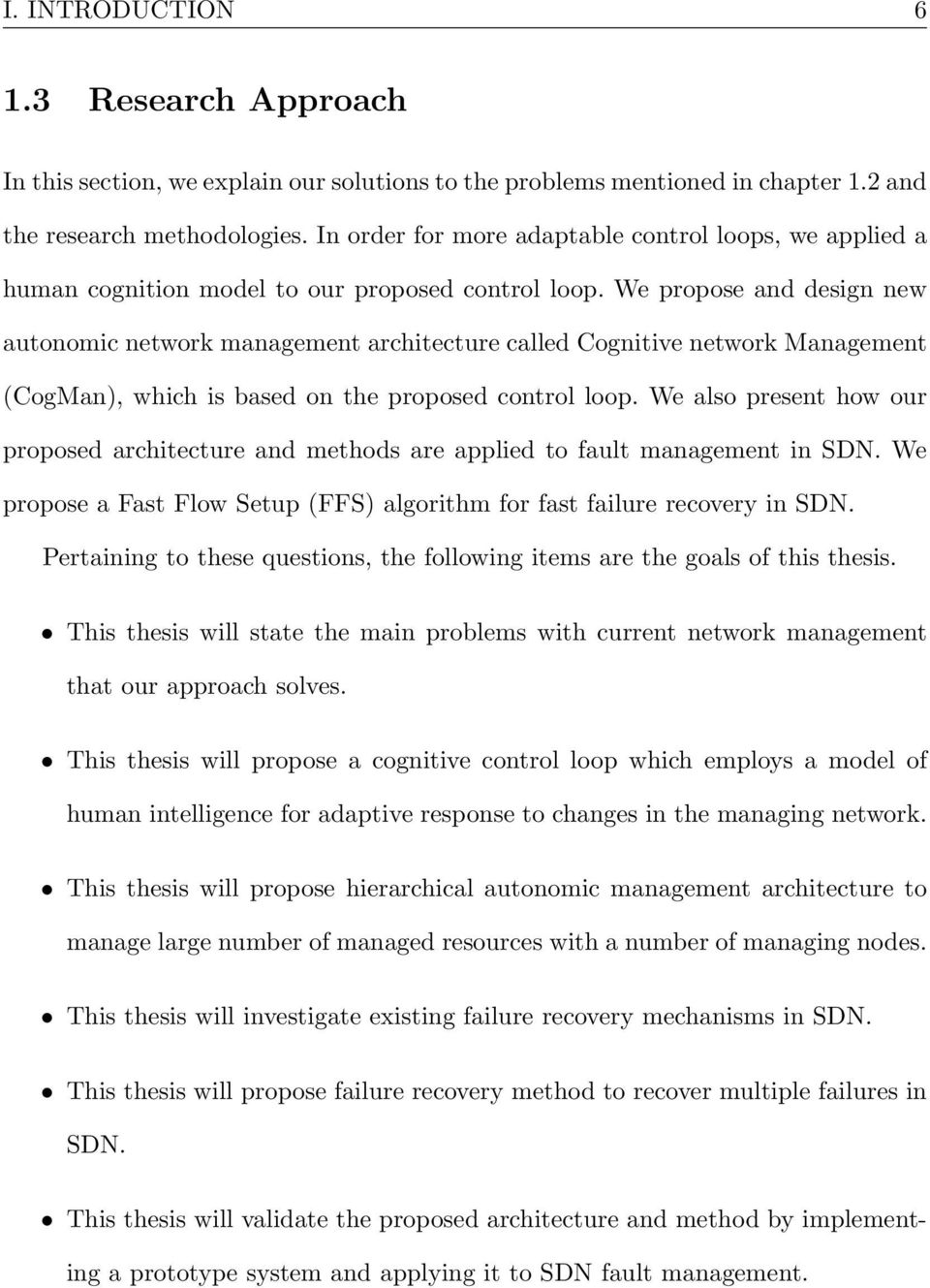 We propose and design new autonomic network management architecture called Cognitive network Management (CogMan), which is based on the proposed control loop.