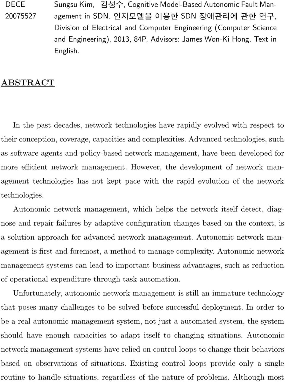 ABSTRACT In the past decades, network technologies have rapidly evolved with respect to their conception, coverage, capacities and complexities.