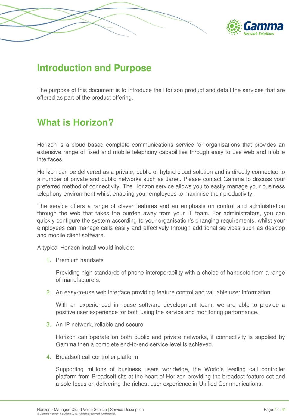 Horizon can be delivered as a private, public or hybrid cloud solution and is directly connected to a number of private and public networks such as Janet.