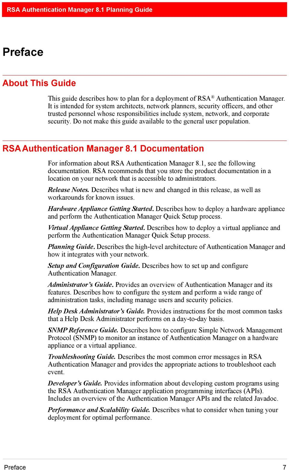 Do not make this guide available to the general user population. RSA Authentication Manager 8.1 Documentation For information about RSA Authentication Manager 8.1, see the following documentation.