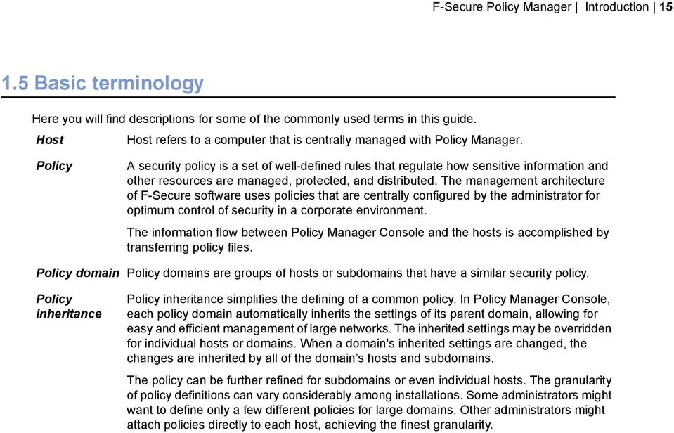 Policy Policy domain Policy inheritance A security policy is a set of well-defined rules that regulate how sensitive information and other resources are managed, protected, and distributed.