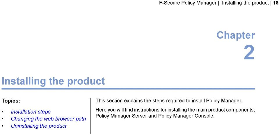 section explains the steps required to install Policy Manager.