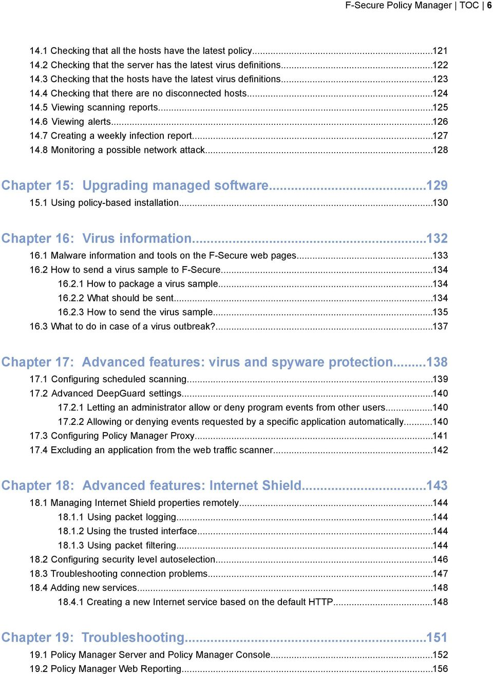 7 Creating a weekly infection report...127 14.8 Monitoring a possible network attack...128 Chapter 15: Upgrading managed software...129 15.1 Using policy-based installation.