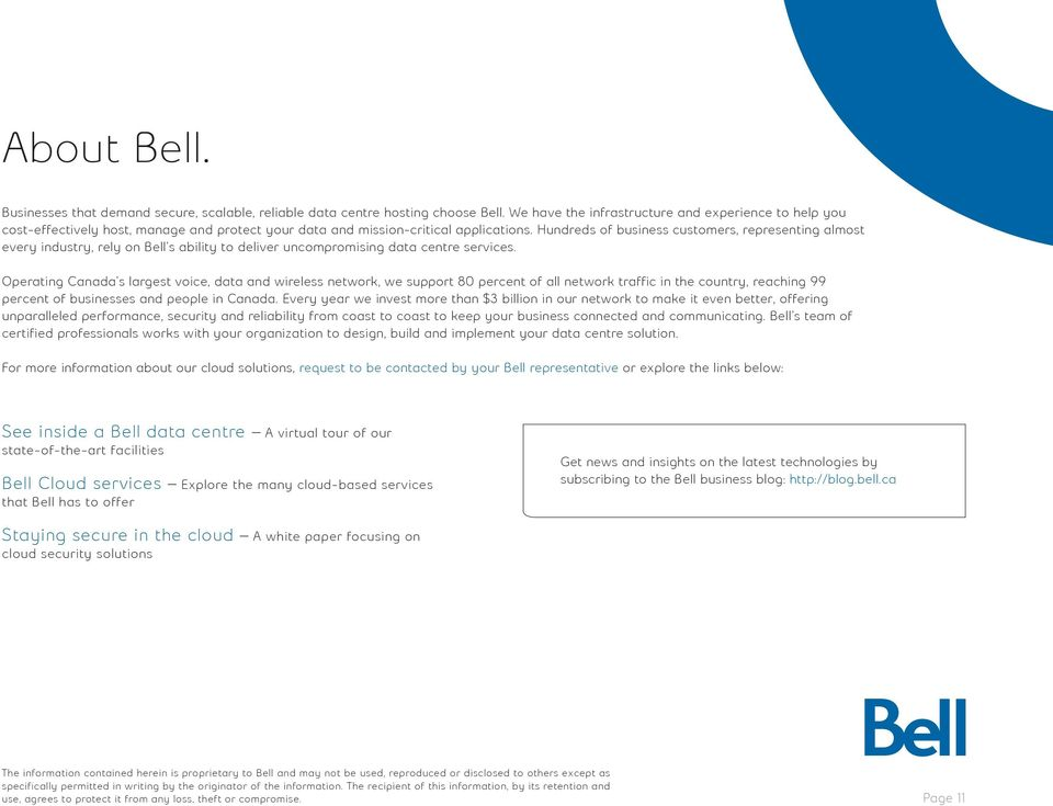 Hundreds of business customers, representing almost every industry, rely on Bell s ability to deliver uncompromising data centre services.