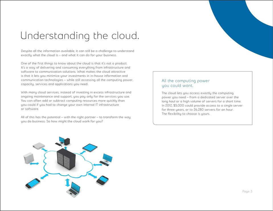 What makes the cloud attractive is that it lets you minimize your investments in in-house information and communication technologies while still accessing all the computing power, capacity, services