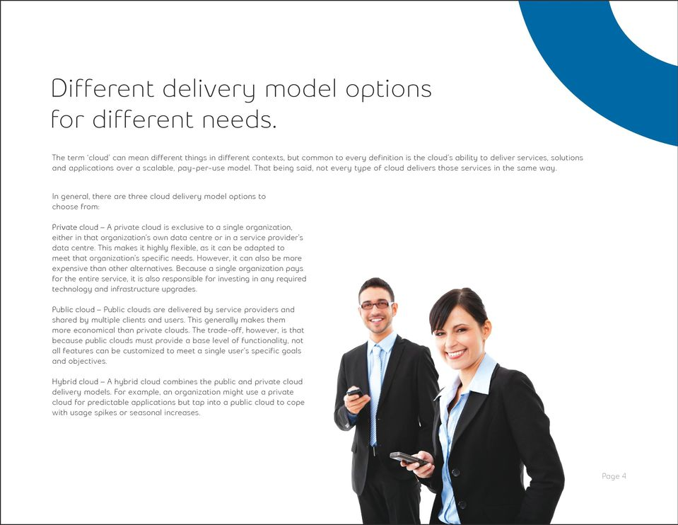 model. That being said, not every type of cloud delivers those services in the same way.
