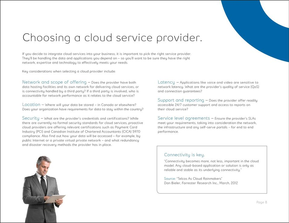Key considerations when selecting a cloud provider include: Network and scope of offering Does the provider have both data hosting facilities and its own network for delivering cloud services, or is