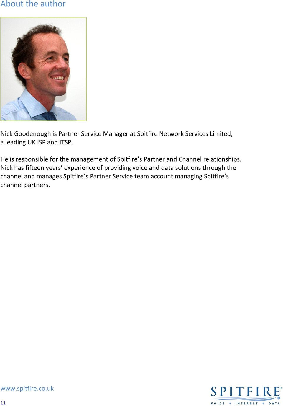 He is responsible for the management of Spitfire s Partner and Channel relationships.