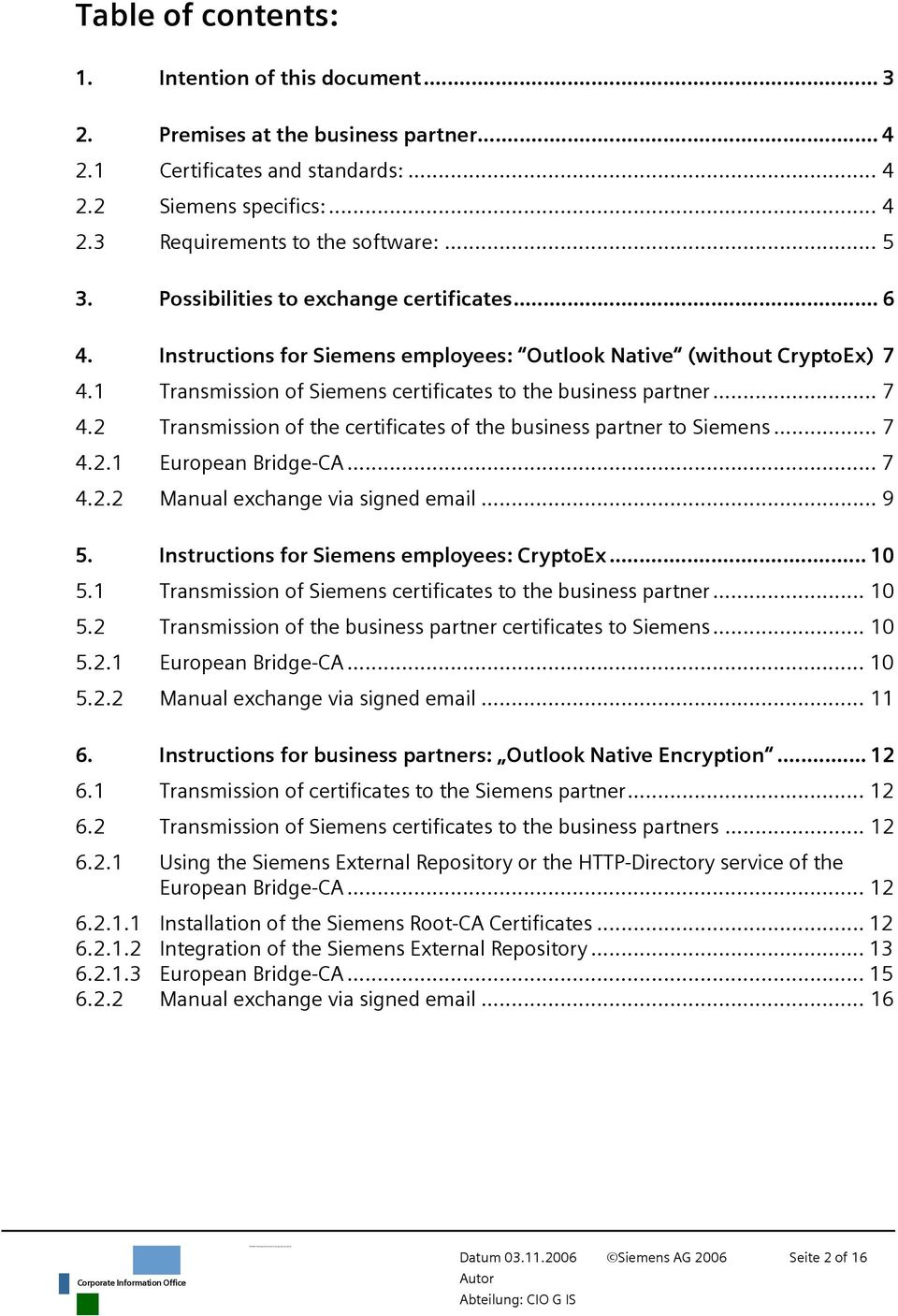 .. 7 4.2.1 European Bridge-CA... 7 4.2.2 Manual exchange via signed email... 9 5. Instructions for Siemens employees: CryptoEx... 10 5.1 Transmission of Siemens certificates to the business partner.