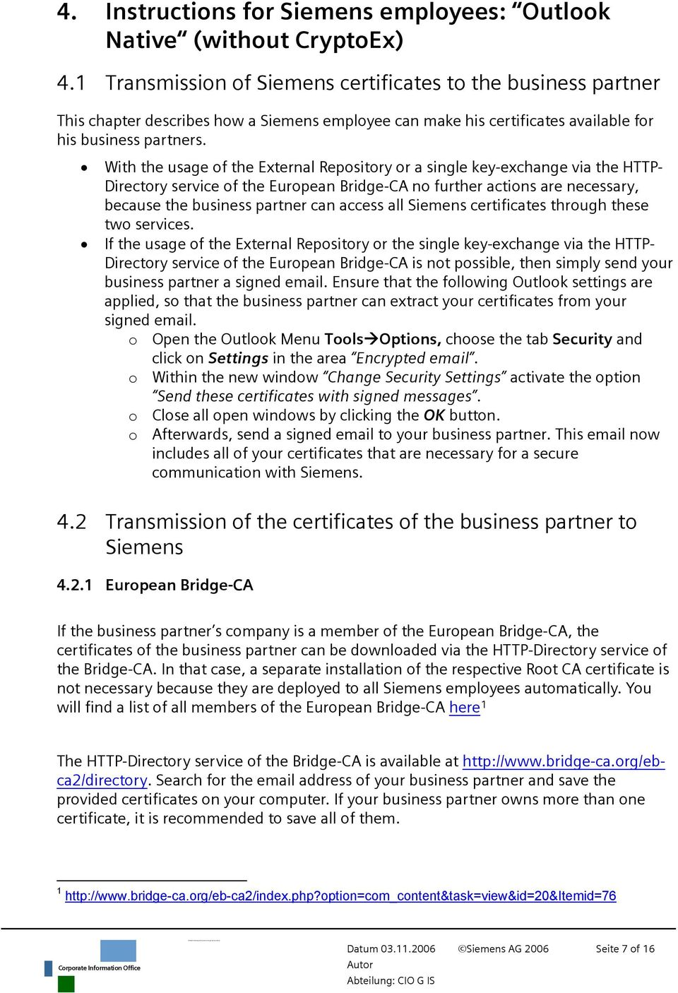 With the usage of the External Repository or a single key-exchange via the HTTP- Directory service of the European Bridge-CA no further actions are necessary, because the business partner can access