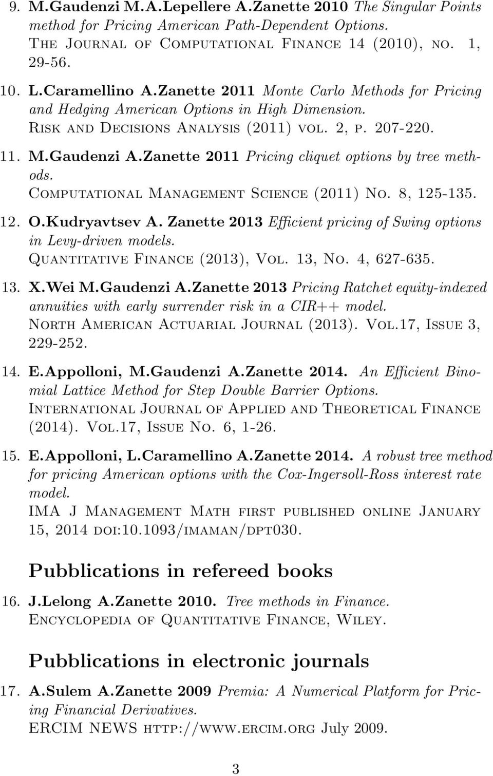 Zanette 2011 Pricing cliquet options by tree methods. Computational Management Science (2011) No. 8, 125-135. 12. O.Kudryavtsev A.