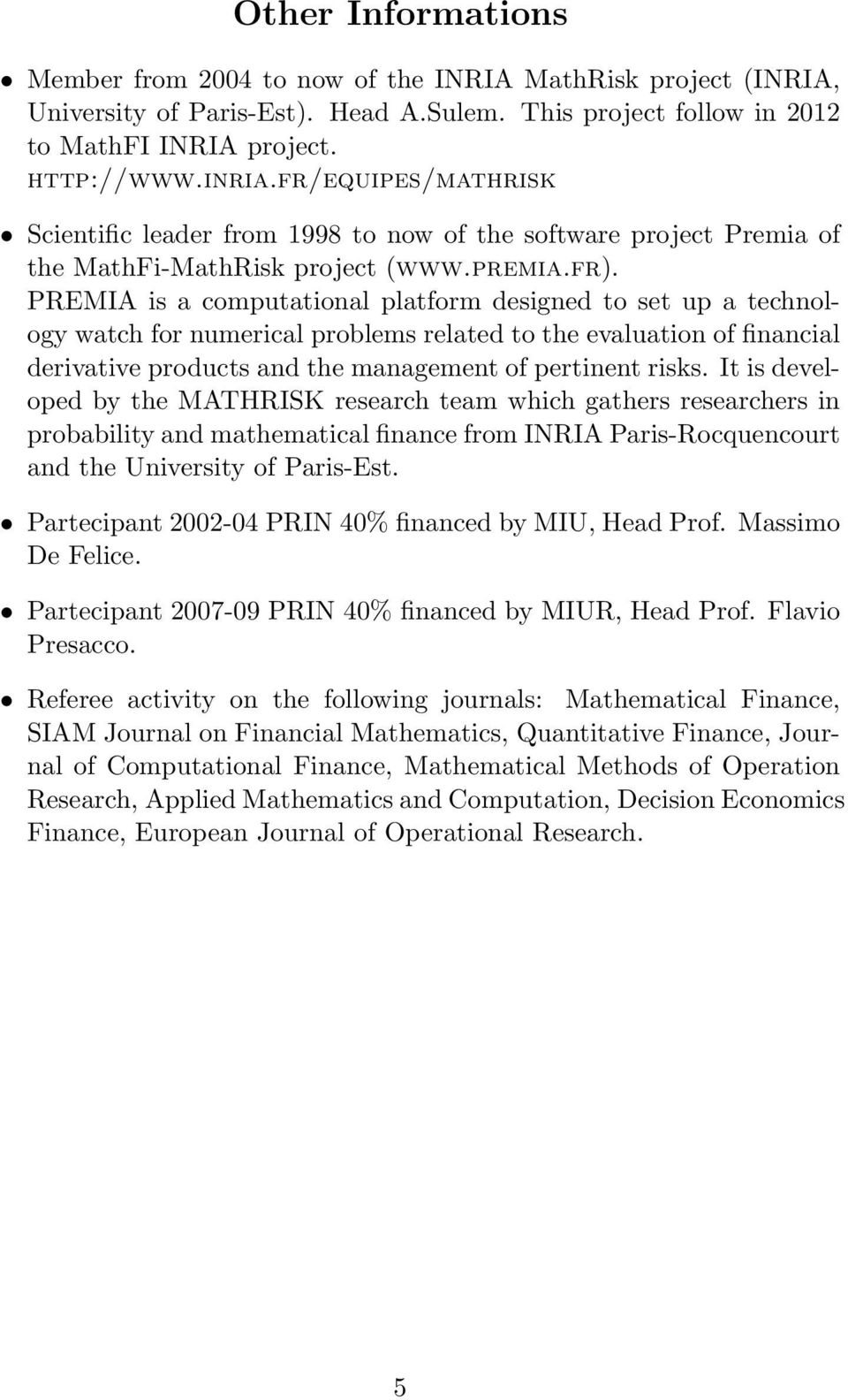 PREMIA is a computational platform designed to set up a technology watch for numerical problems related to the evaluation of financial derivative products and the management of pertinent risks.