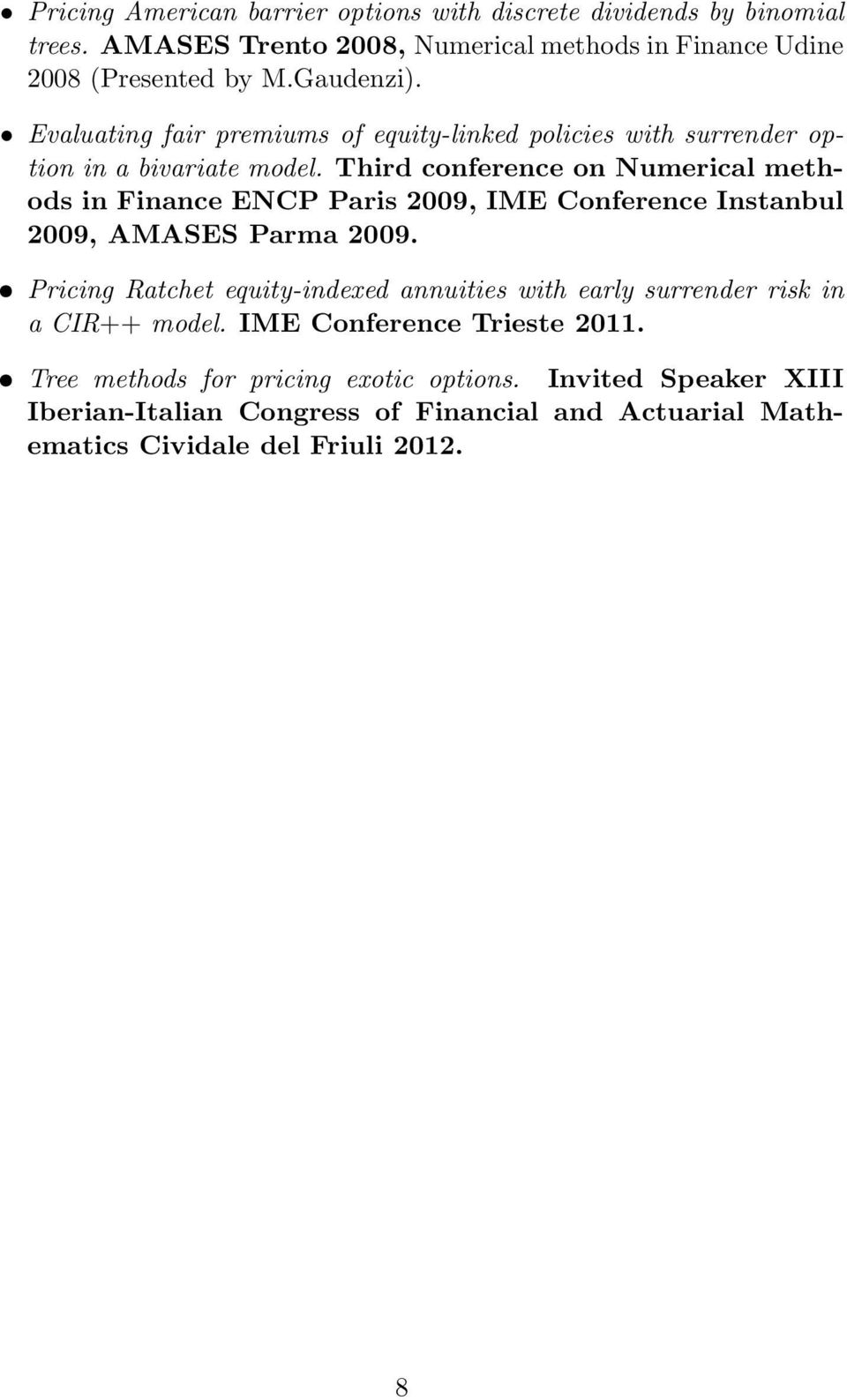 Third conference on Numerical methods in Finance ENCP Paris 2009, IME Conference Instanbul 2009, AMASES Parma 2009.