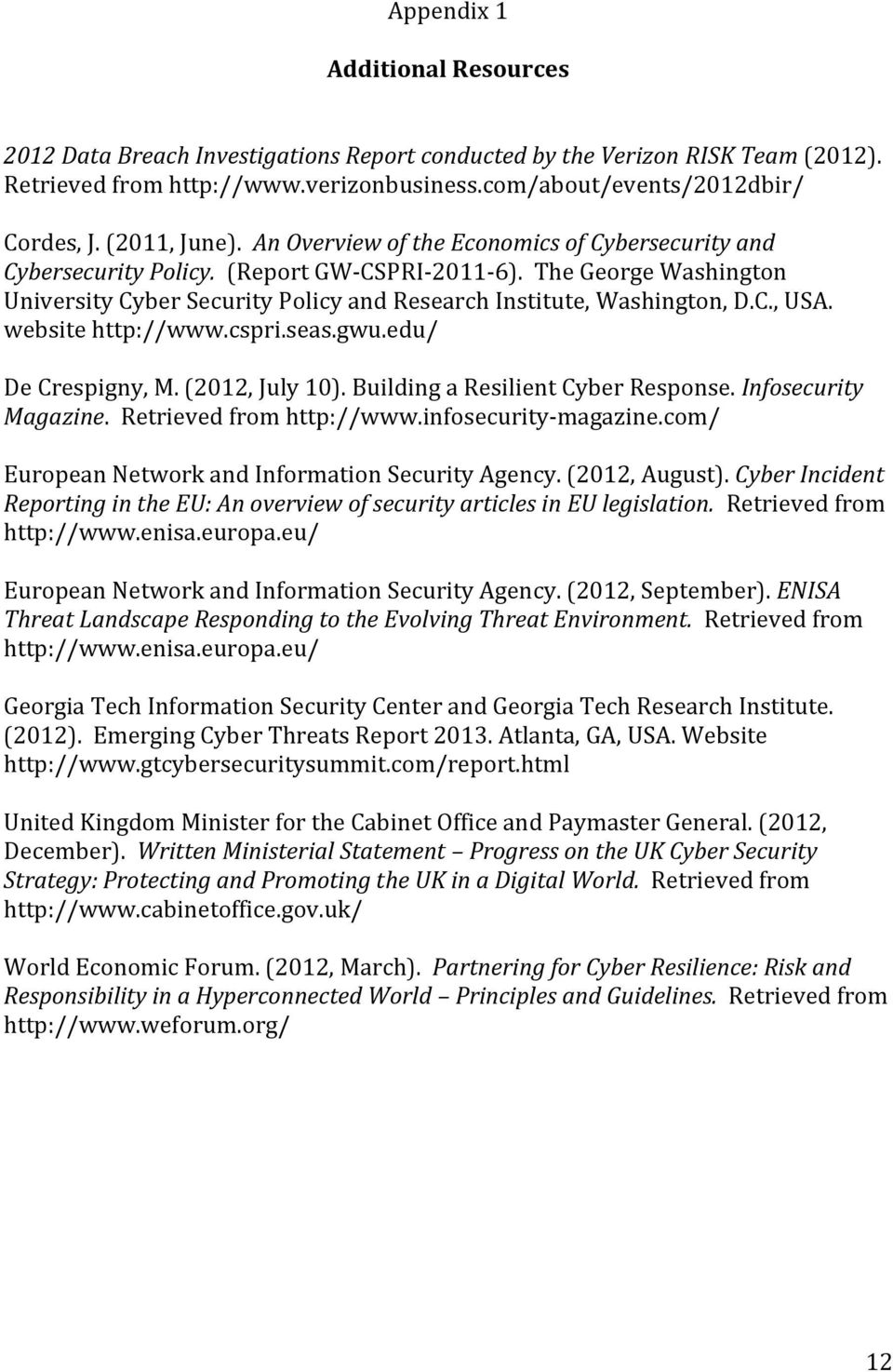 The George Washington University Cyber Security Policy and Research Institute, Washington, D.C., USA. website http://www.cspri.seas.gwu.edu/ De Crespigny, M. (2012, July 10).