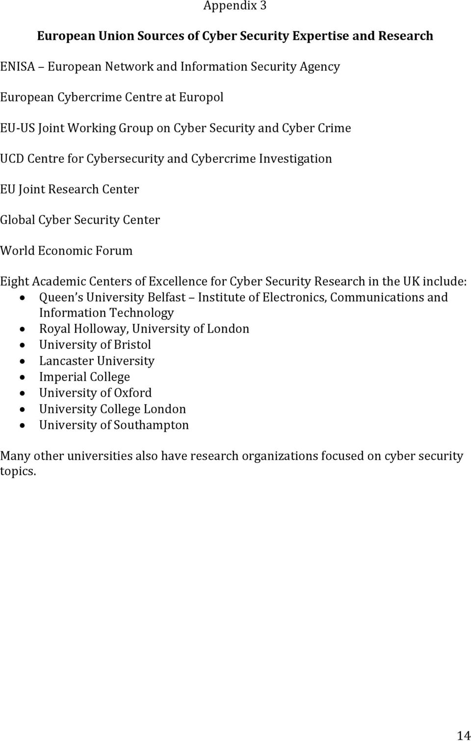 Excellence for Cyber Security Research in the UK include: Queen s University Belfast Institute of Electronics, Communications and Information Technology Royal Holloway, University of London