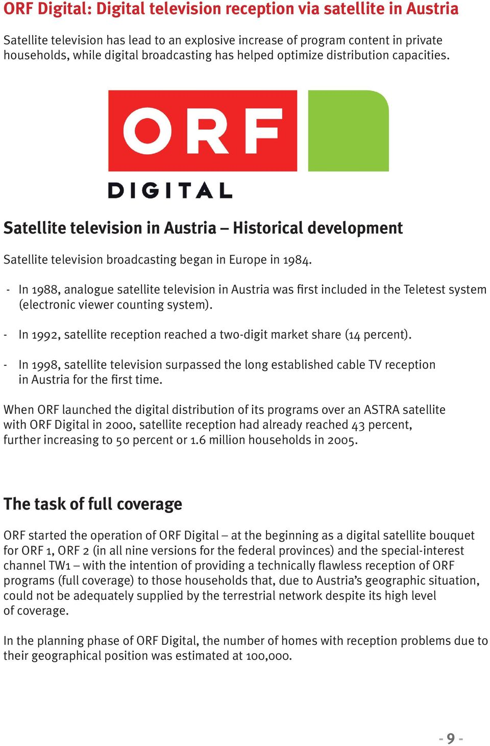 - In 1988, analogue satellite television in Austria was first included in the Teletest system (electronic viewer counting system).