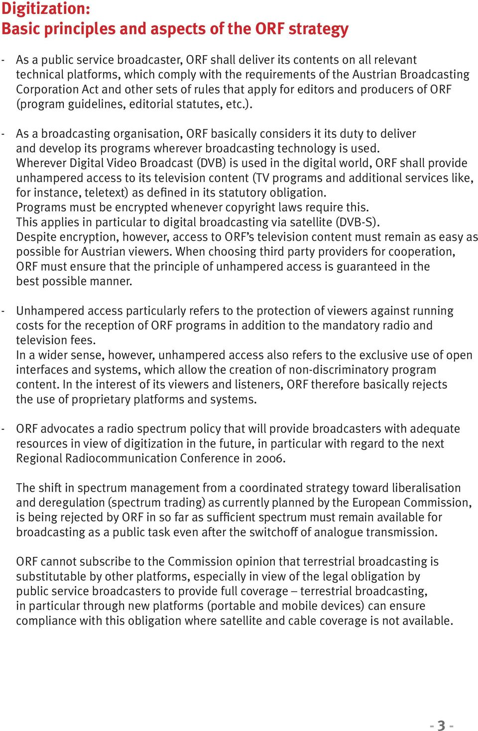 - As a broadcasting organisation, ORF basically considers it its duty to deliver and develop its programs wherever broadcasting technology is used.