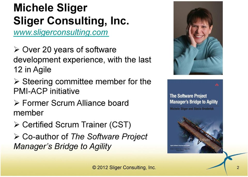 Steering committee member for the PMI-ACP initiative Former Scrum Alliance board