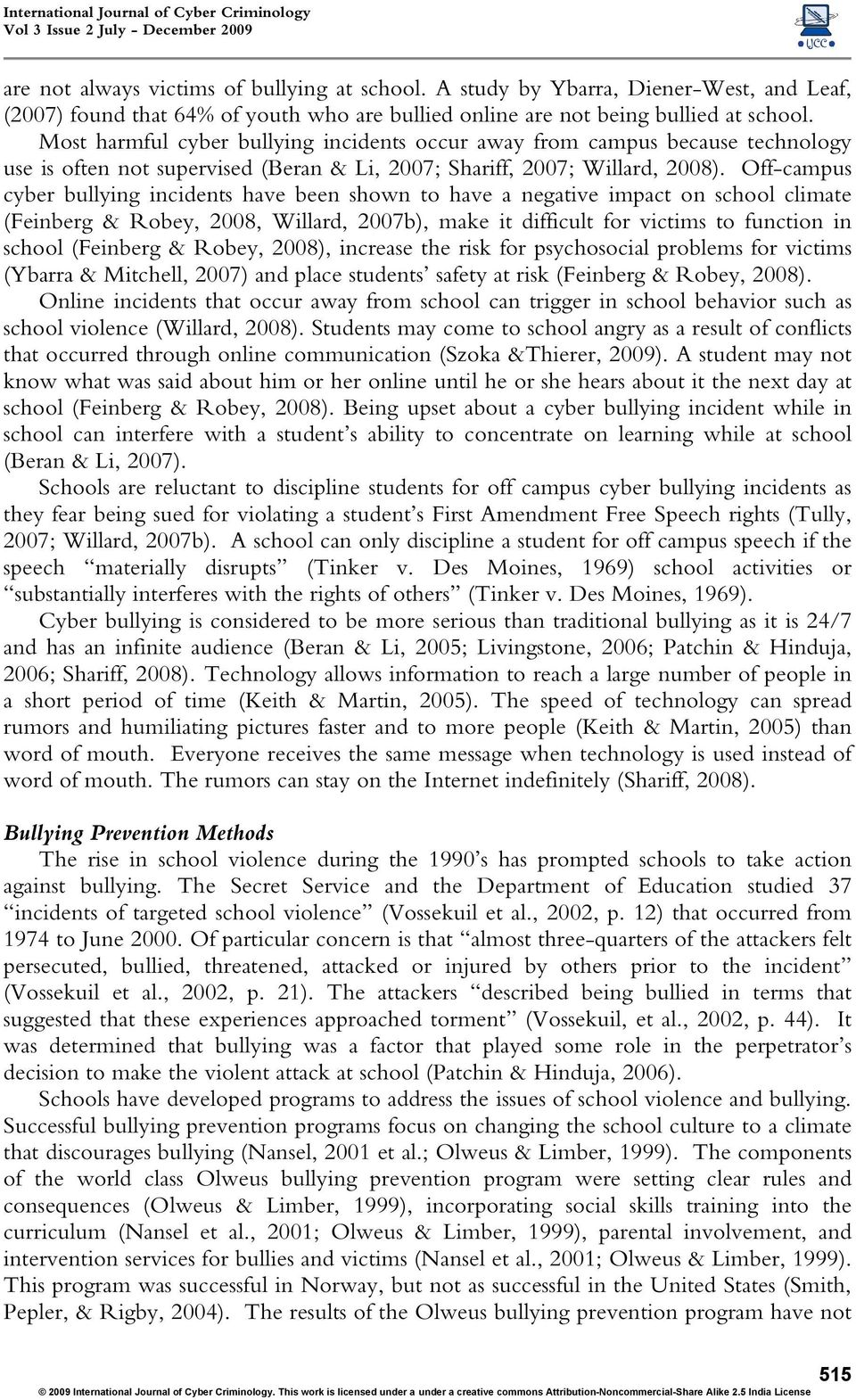 Off-campus cyber bullying incidents have been shown to have a negative impact on school climate (Feinberg & Robey, 2008, Willard, 2007b), make it difficult for victims to function in school (Feinberg