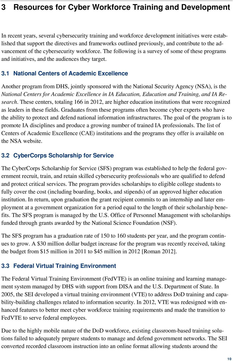 1 National Centers of Academic Excellence Another program from DHS, jointly sponsored with the National Security Agency (NSA), is the National Centers for Academic Excellence in IA Education,