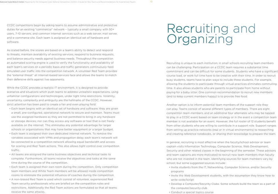 Recruiting and Organizing As stated before, the scores are based on a team s ability to detect and respond to threats, maintain availability of existing services, respond to business requests, and