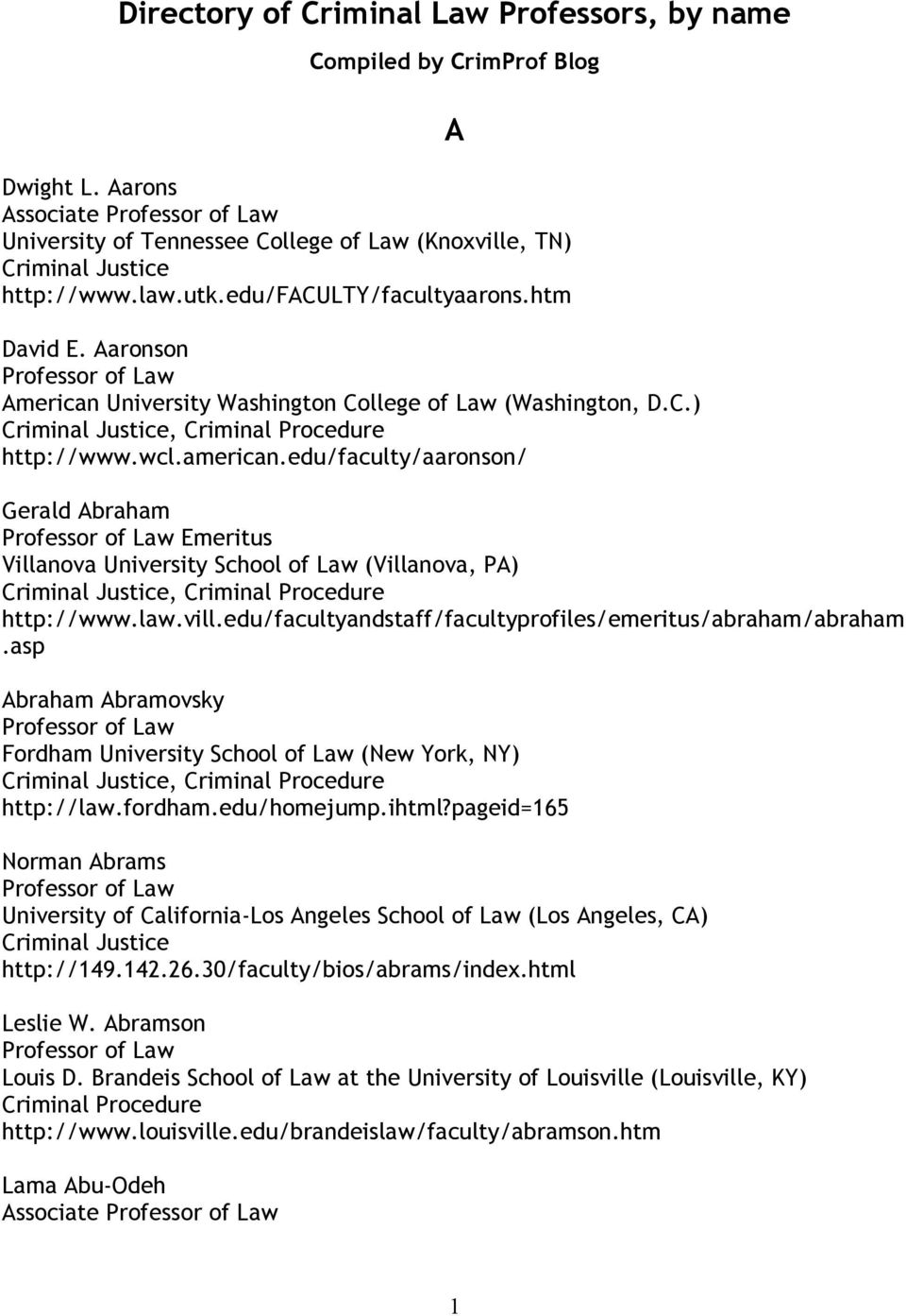 edu/faculty/aaronson/ A Gerald Abraham Emeritus Villanova University School of Law (Villanova, PA), http://www.law.vill.edu/facultyandstaff/facultyprofiles/emeritus/abraham/abraham.