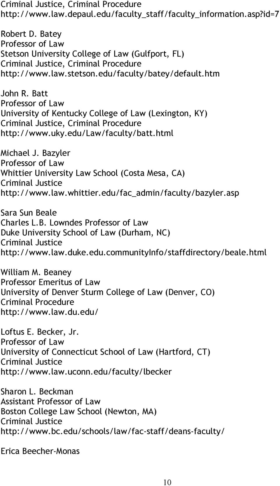 edu/fac_admin/faculty/bazyler.asp Sara Sun Beale Charles L.B. Lowndes Duke University School of Law (Durham, NC) http://www.law.duke.edu.communityinfo/staffdirectory/beale.html William M.