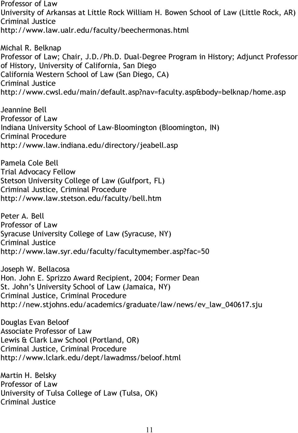 nav=faculty.asp&body=belknap/home.asp Jeannine Bell Indiana University School of Law-Bloomington (Bloomington, IN) http://www.law.indiana.edu/directory/jeabell.