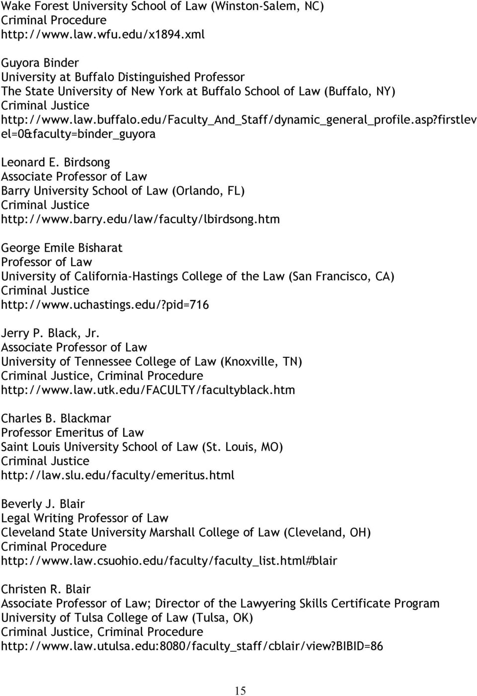 edu/faculty_and_staff/dynamic_general_profile.asp?firstlev el=0&faculty=binder_guyora Leonard E. Birdsong Associate Barry University School of Law (Orlando, FL) http://www.barry.