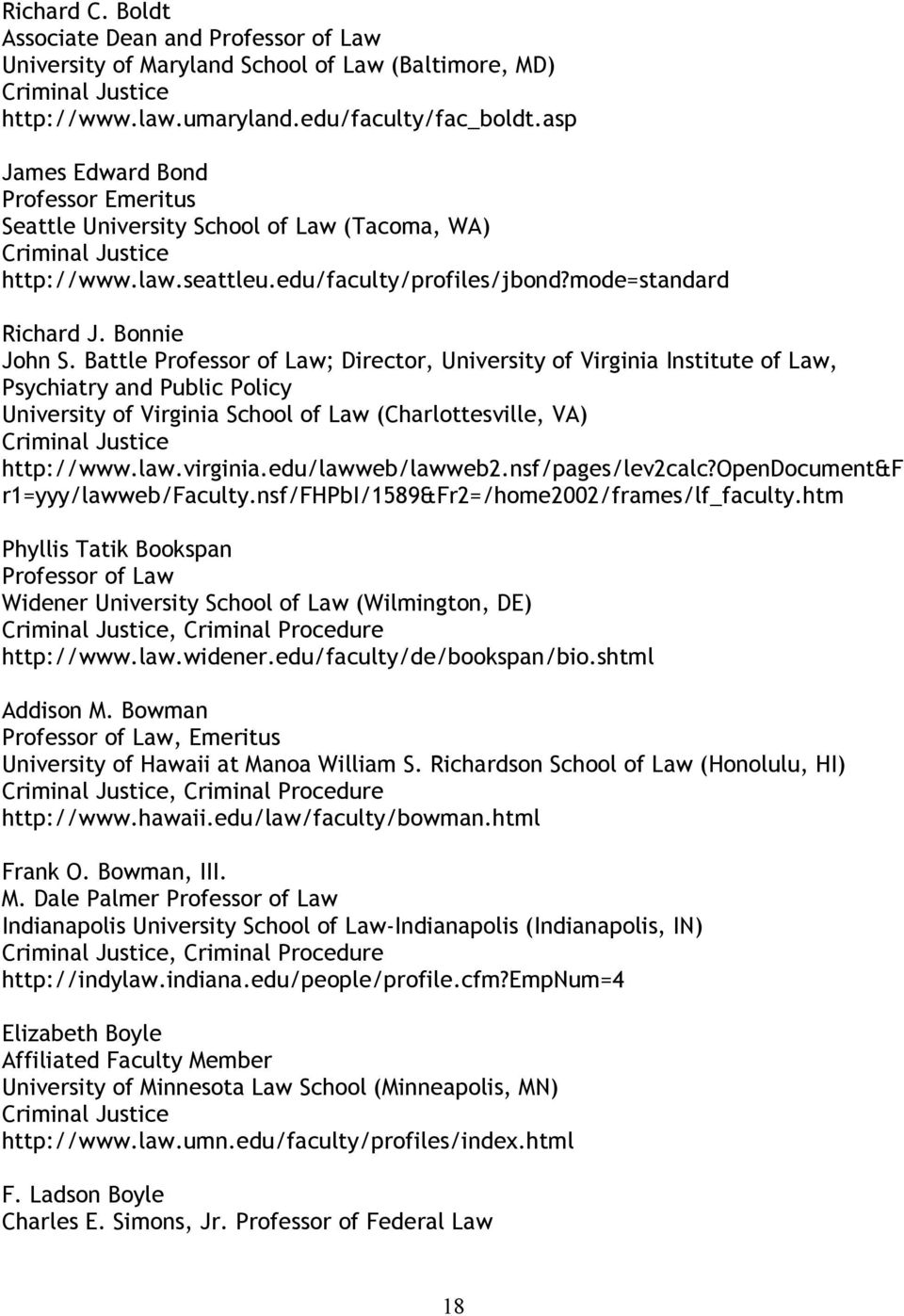 Battle ; Director, University of Virginia Institute of Law, Psychiatry and Public Policy University of Virginia School of Law (Charlottesville, VA) http://www.law.virginia.edu/lawweb/lawweb2.