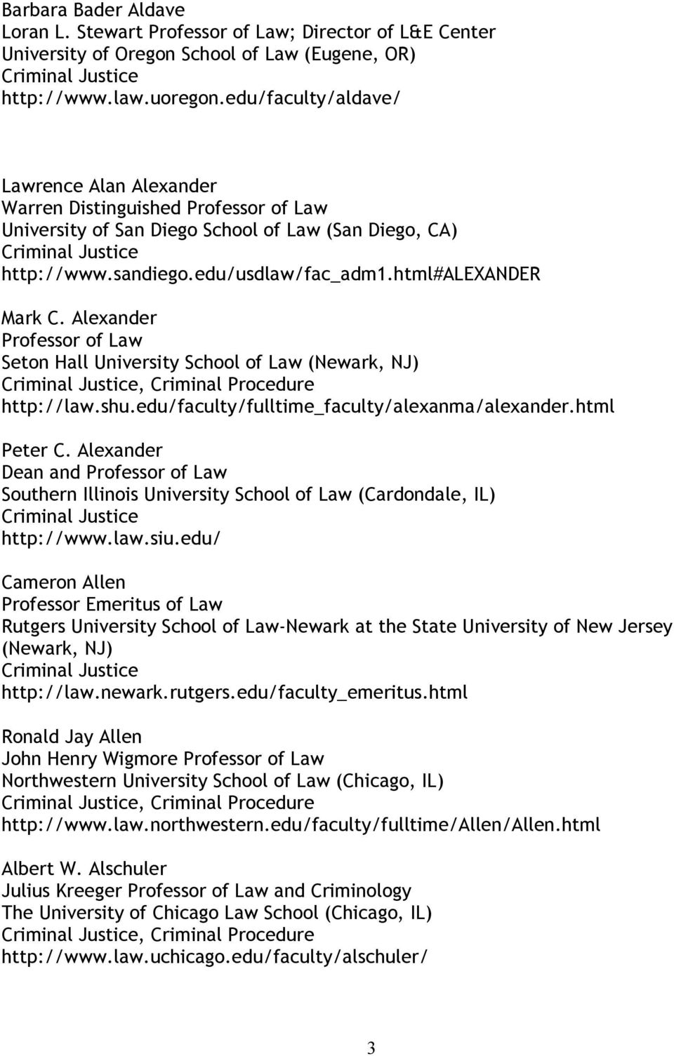 Alexander Seton Hall University School of Law (Newark, NJ), http://law.shu.edu/faculty/fulltime_faculty/alexanma/alexander.html Peter C.