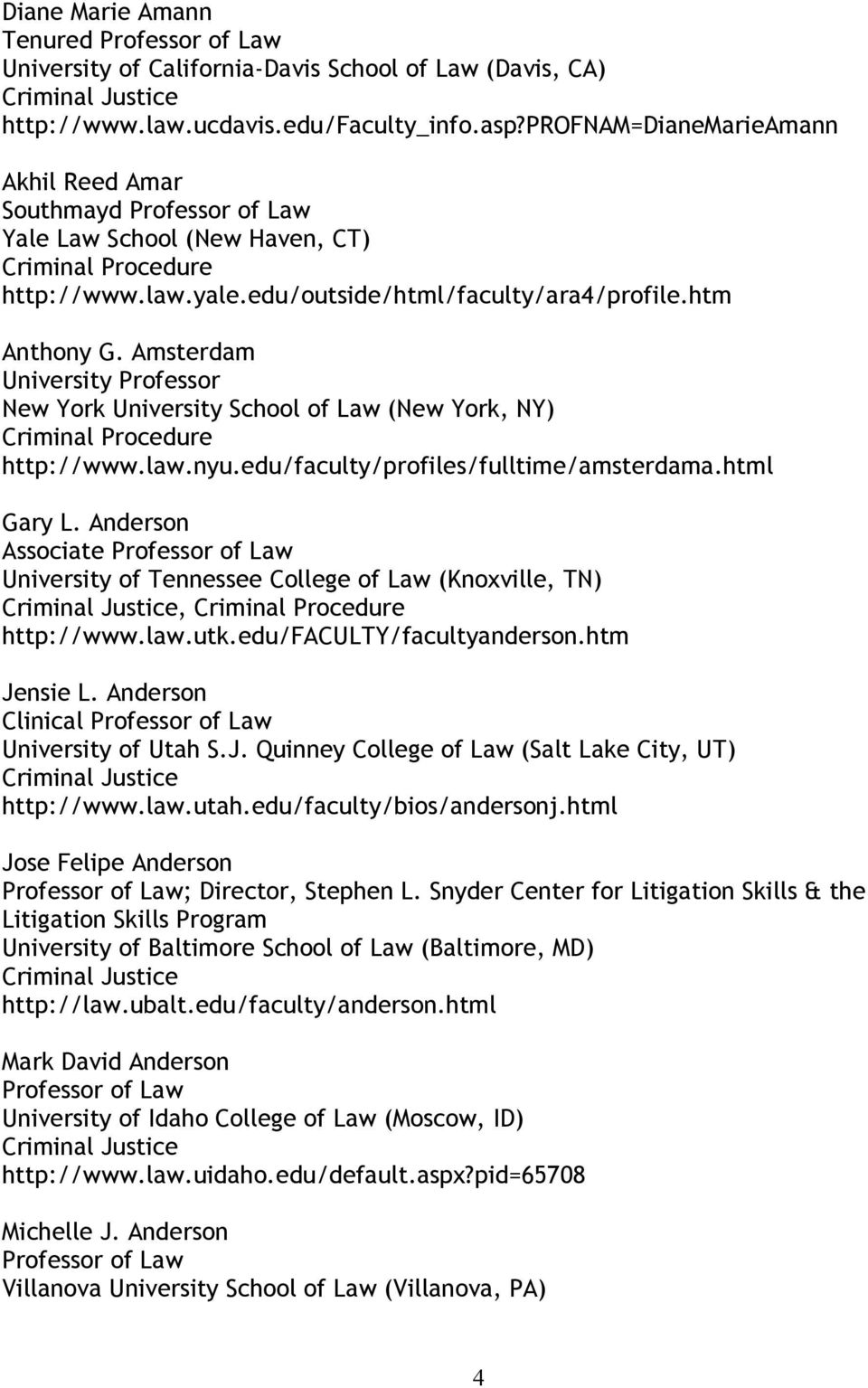 Amsterdam University Professor New York University School of Law (New York, NY) http://www.law.nyu.edu/faculty/profiles/fulltime/amsterdama.html Gary L.