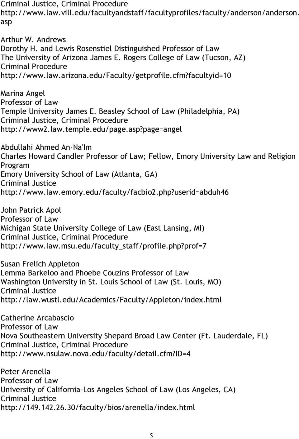 edu/page.asp?page=angel Abdullahi Ahmed An-Na'Im Charles Howard Candler ; Fellow, Emory University Law and Religion Program Emory University School of Law (Atlanta, GA) http://www.law.emory.