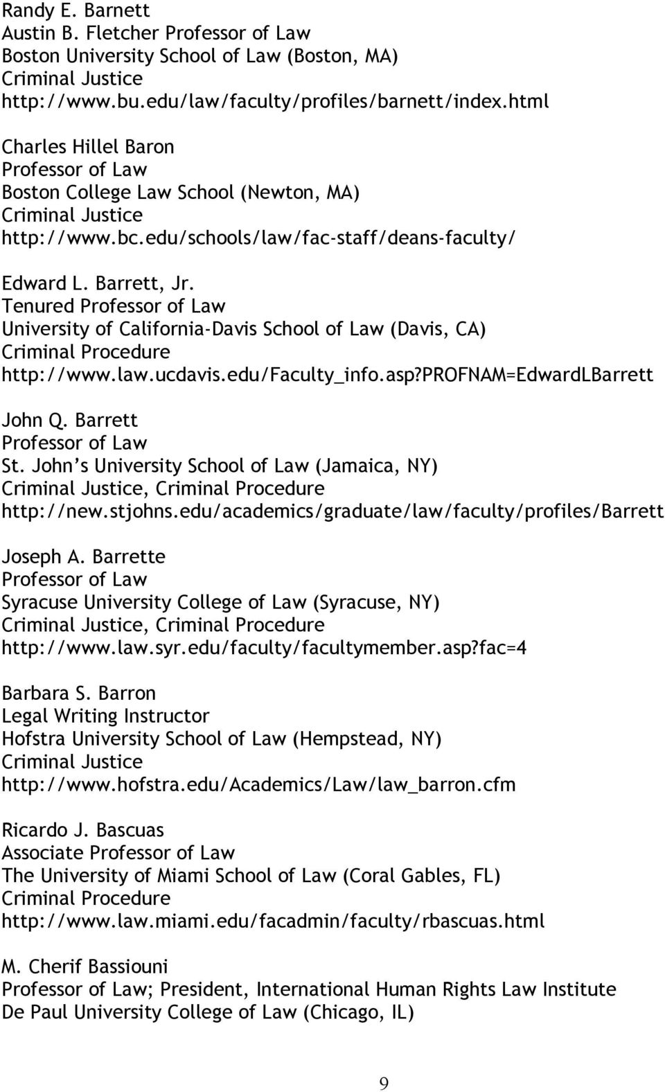 Tenured University of California-Davis School of Law (Davis, CA) http://www.law.ucdavis.edu/faculty_info.asp?profnam=edwardlbarrett John Q. Barrett St.