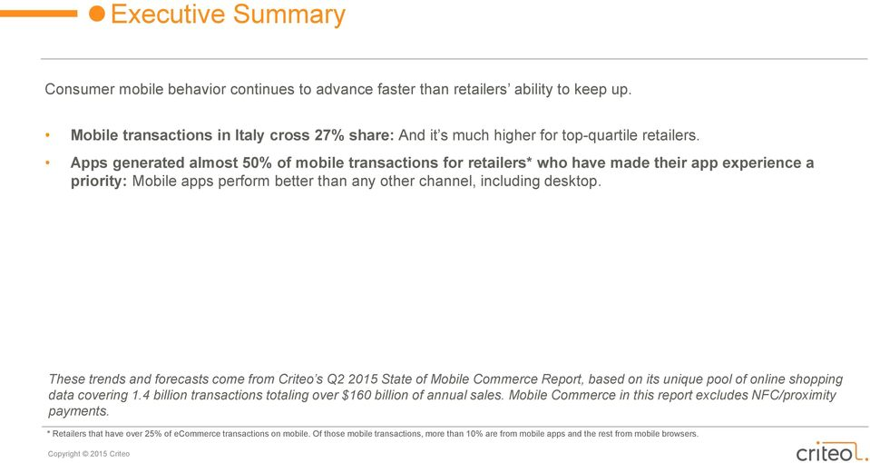 These trends and forecasts come from Criteo s Q2 2015 State of Mobile Commerce Report, based on its unique pool of online shopping data covering 1.