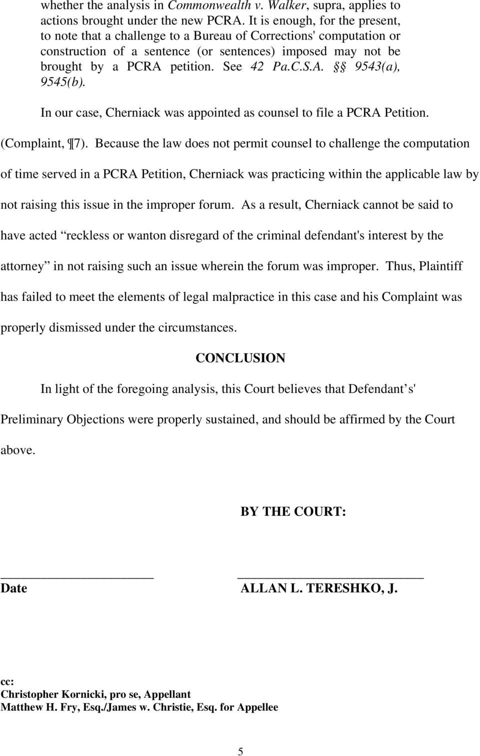 In our case, Cherniack was appointed as counsel to file a PCRA Petition. (Complaint, 7).