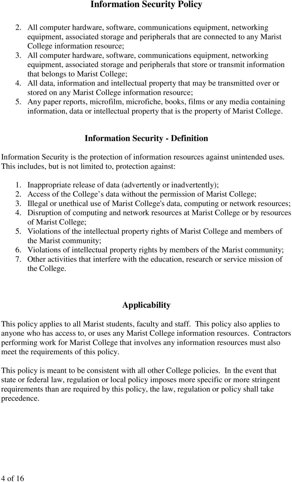 All data, information and intellectual property that may be transmitted over or stored on any Marist College information resource; 5.