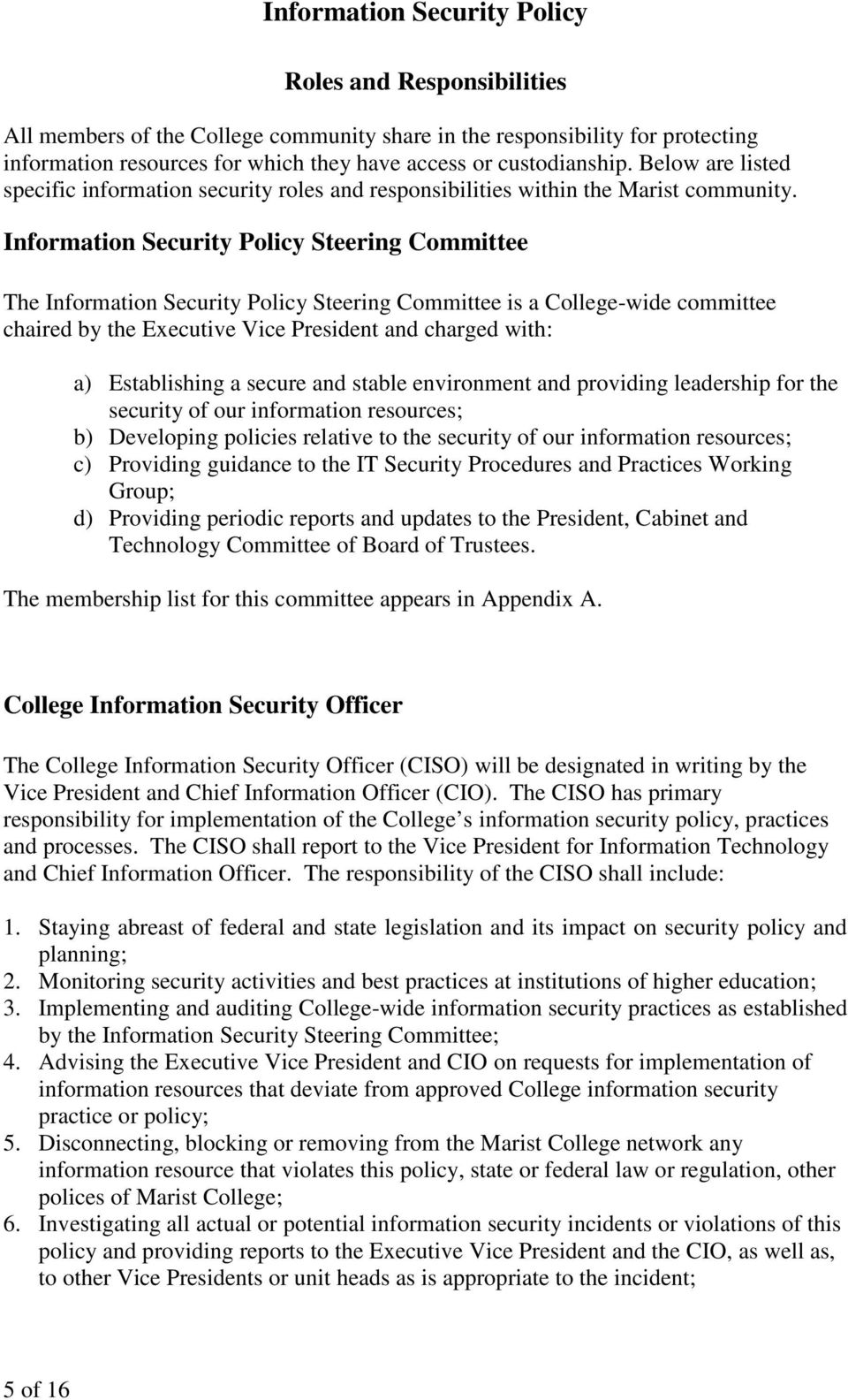 Information Security Policy Steering Committee The Information Security Policy Steering Committee is a College-wide committee chaired by the Executive Vice President and charged with: a) Establishing