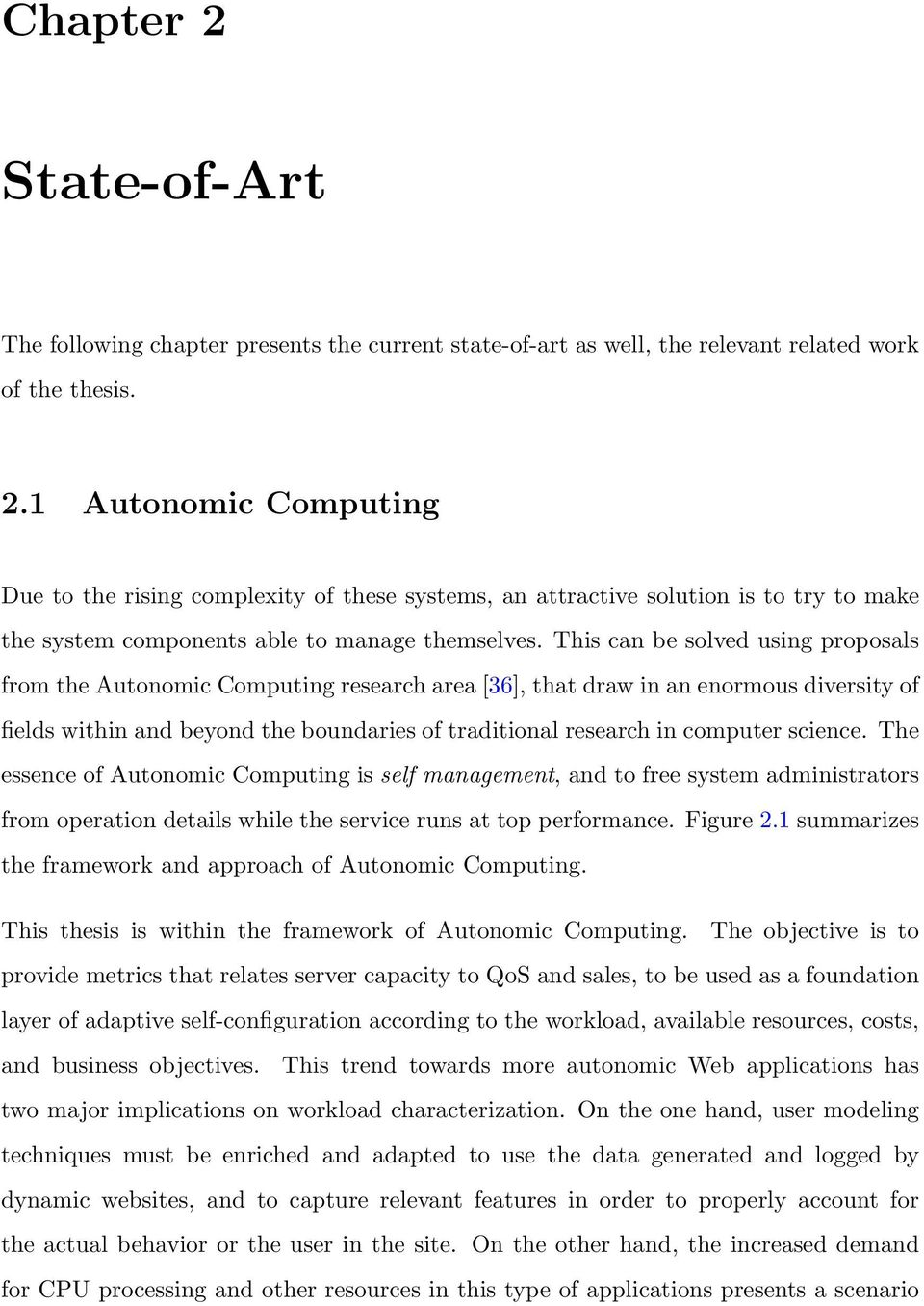 science. The essence of Autonomic Computing is self management, and to free system administrators from operation details while the service runs at top performance. Figure 2.