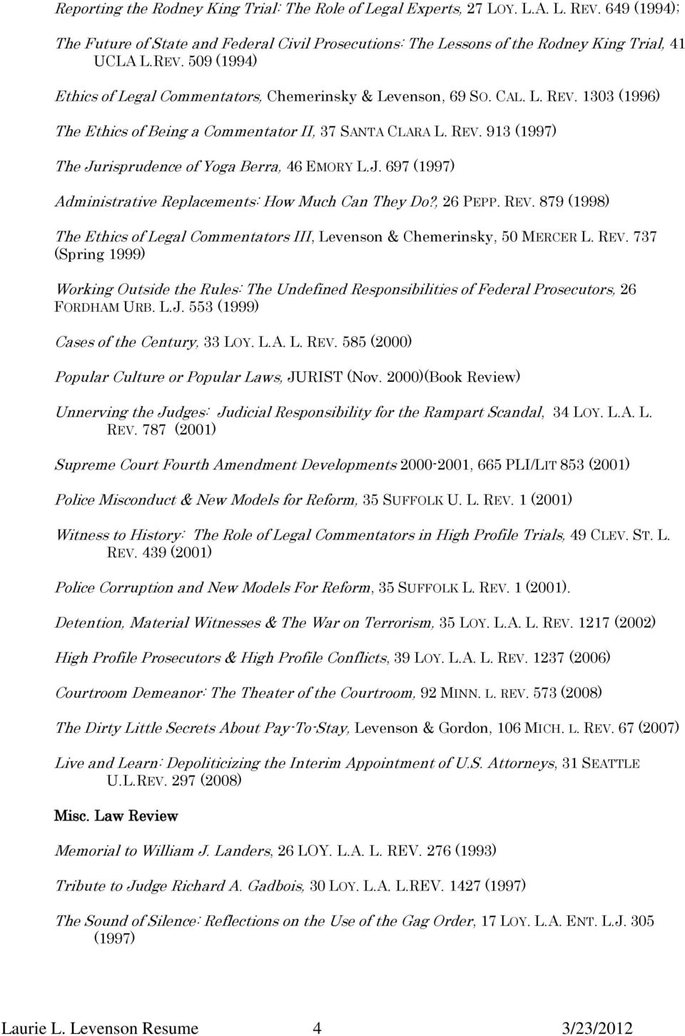 , 26 PEPP. REV. 879 (1998) The Ethics of Legal Commentators III, Levenson & Chemerinsky, 50 MERCER L. REV. 737 (Spring 1999) Working Outside the Rules: The Undefined Responsibilities of Federal Prosecutors, 26 FORDHAM URB.