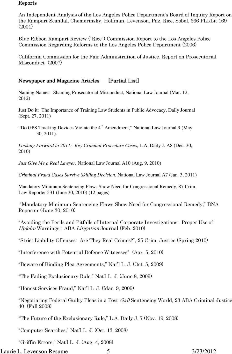 of Justice, Report on Prosecutorial Misconduct (2007) Newspaper and Magazine Articles [Partial List] Naming Names: Shaming Prosecutorial Misconduct, National Law Journal (Mar.