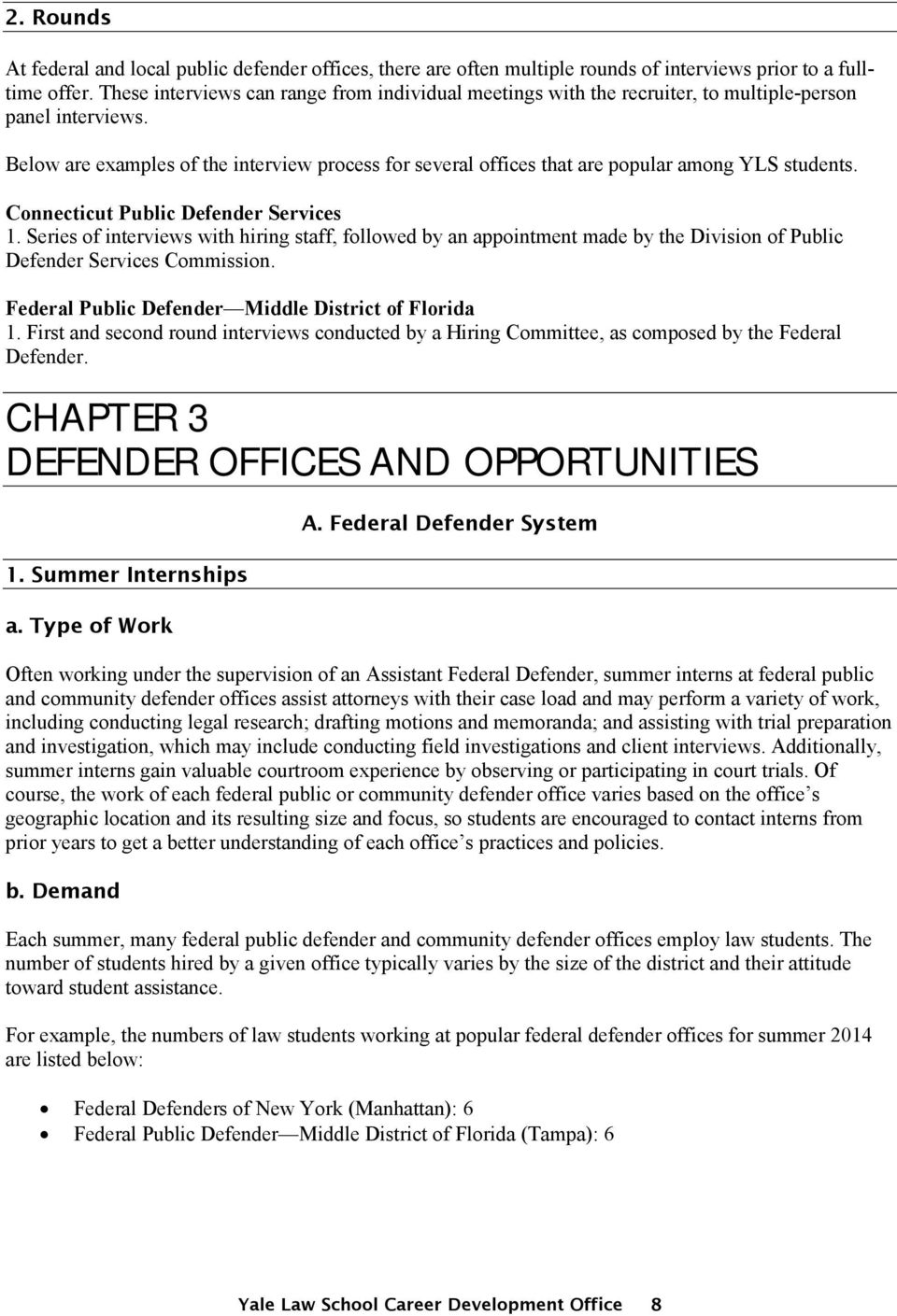 Below are examples of the interview process for several offices that are popular among YLS students. Connecticut Public Defender Services 1.
