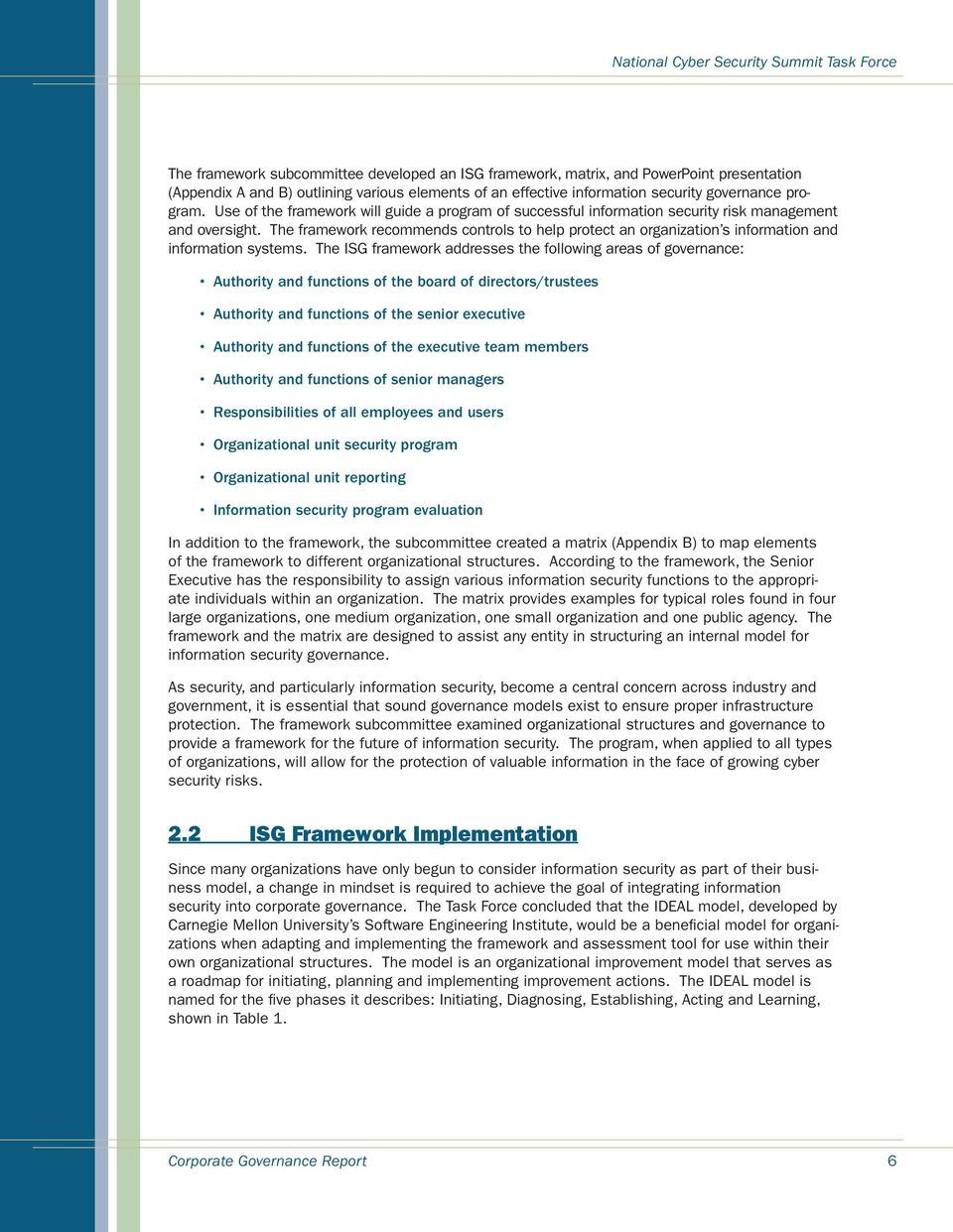 The framework recommends controls to help protect an organization s information and information systems.