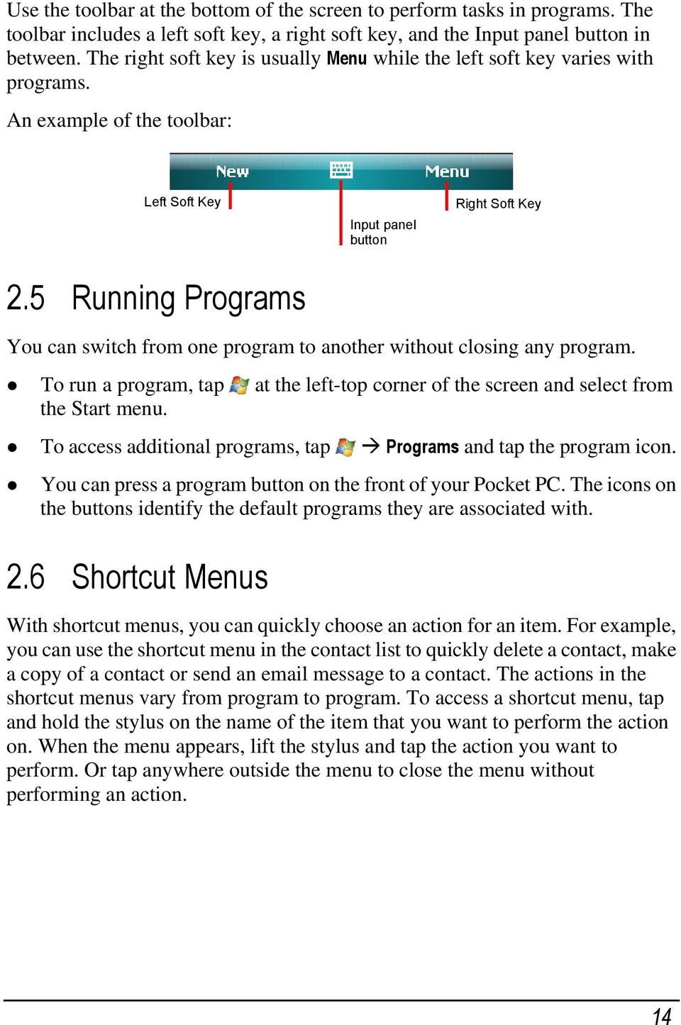 5 Running Programs You can switch from one program to another without closing any program. To run a program, tap at the left-top corner of the screen and select from the Start menu.
