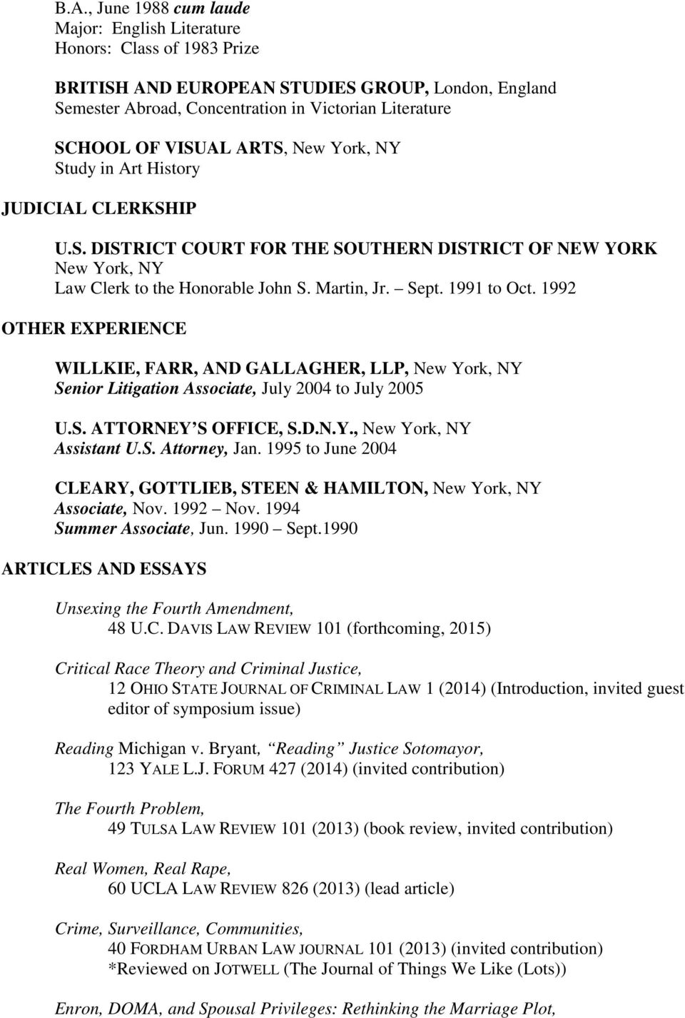 1991 to Oct. 1992 OTHER EXPERIENCE WILLKIE, FARR, AND GALLAGHER, LLP, New York, NY Senior Litigation Associate, July 2004 to July 2005 U.S. ATTORNEY S OFFICE, S.D.N.Y., New York, NY Assistant U.S. Attorney, Jan.