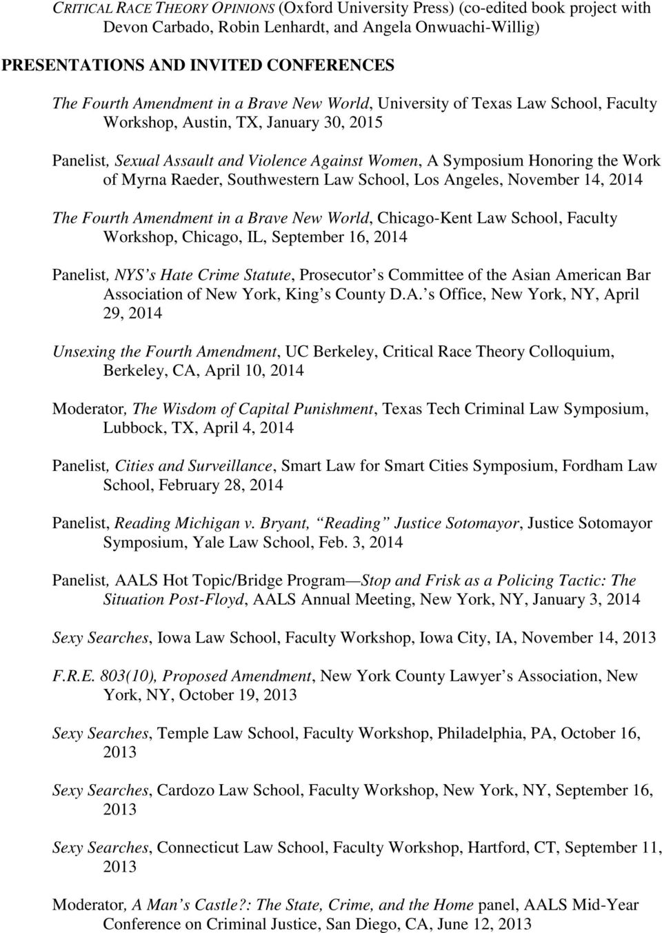 Myrna Raeder, Southwestern Law School, Los Angeles, November 14, 2014 The Fourth Amendment in a Brave New World, Chicago-Kent Law School, Faculty Workshop, Chicago, IL, September 16, 2014 Panelist,