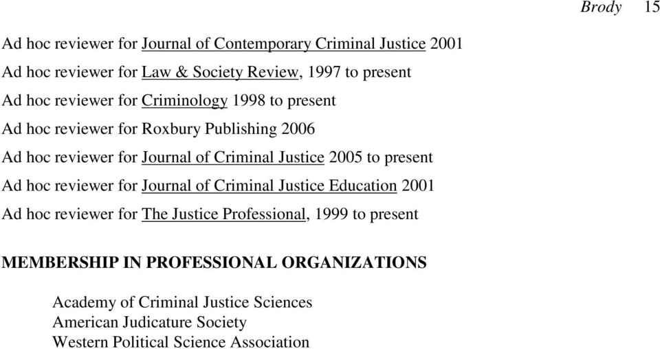 to present Ad hoc reviewer for Journal of Criminal Justice Education 2001 Ad hoc reviewer for The Justice Professional, 1999 to present