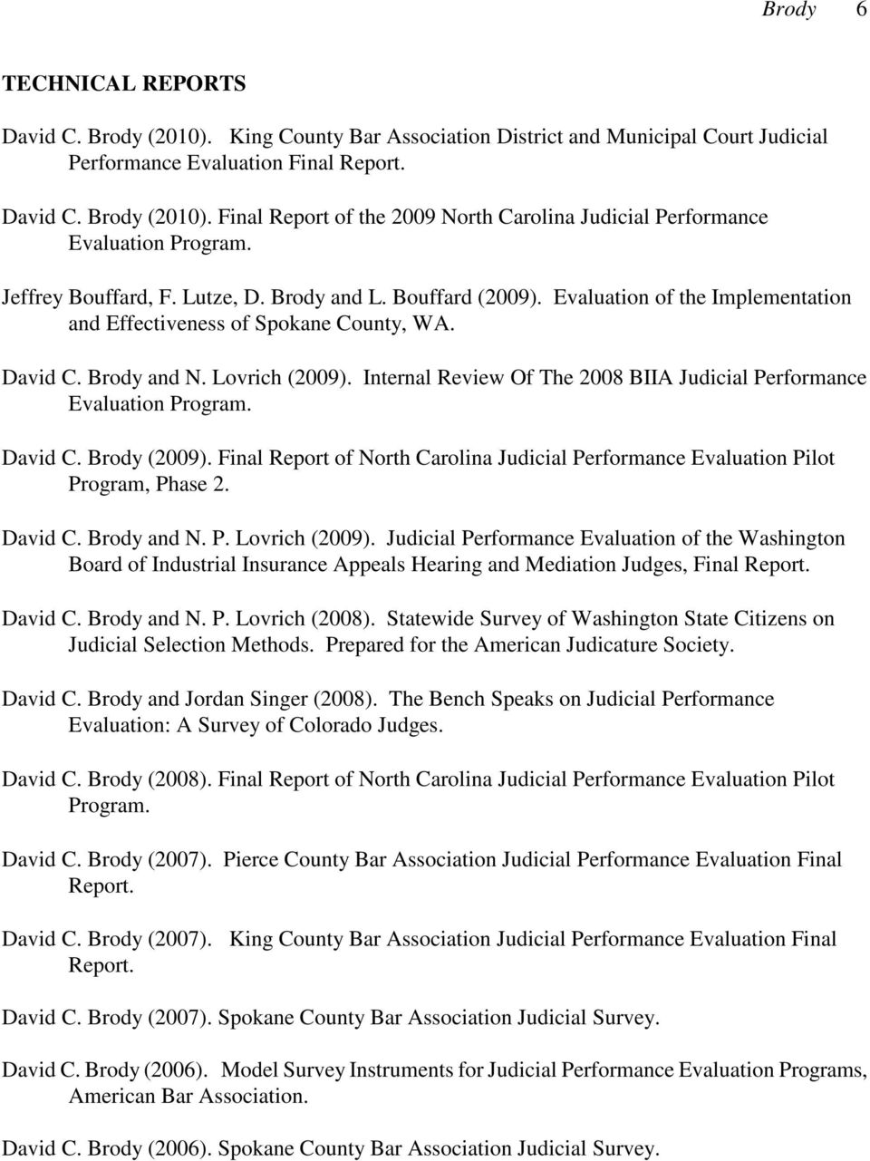 Internal Review Of The 2008 BIIA Judicial Performance Evaluation Program. David C. Brody (2009). Final Report of North Carolina Judicial Performance Evaluation Pilot Program, Phase 2. David C. Brody and N.